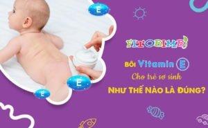 bôi vitamin e cho trẻ sơ sinh