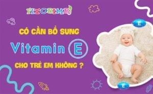 vitamin e cho trẻ em