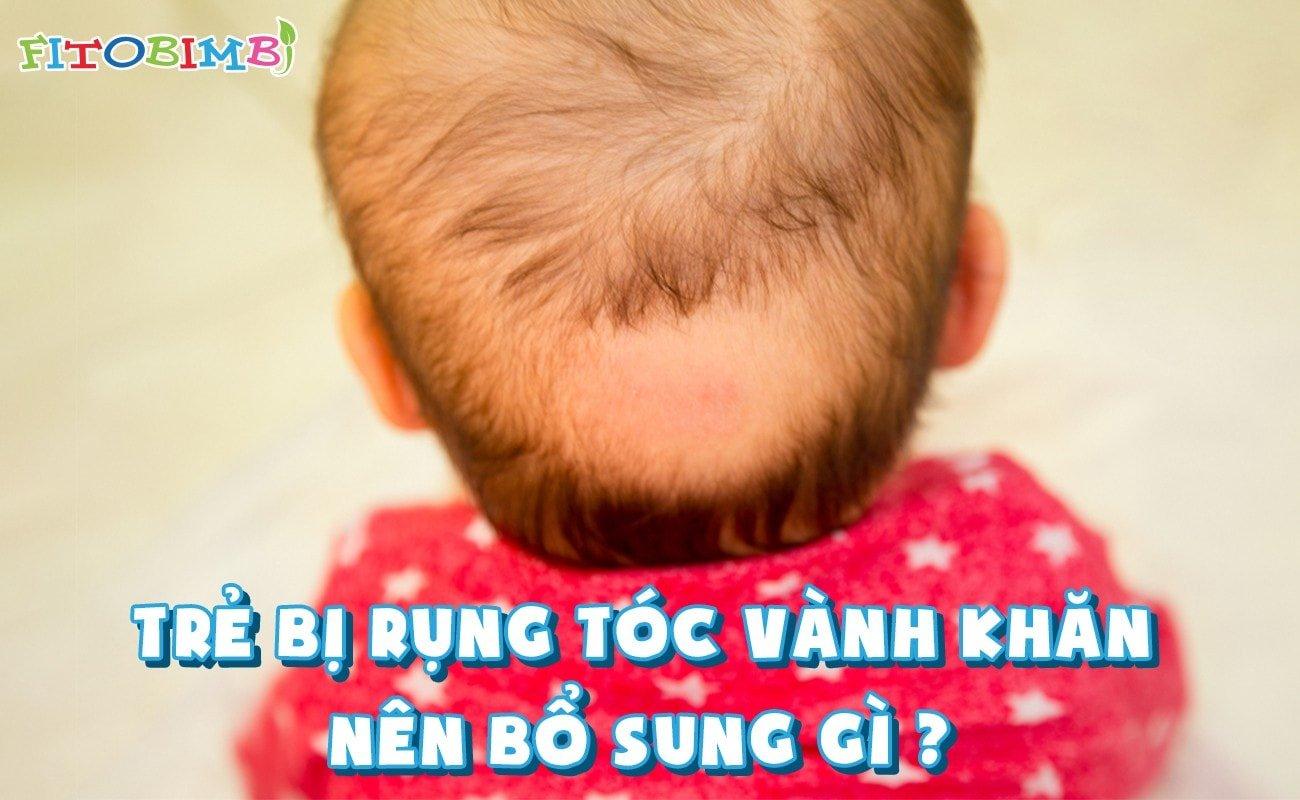 trẻ bị rụng tóc vành khăn nên bổ sung gì