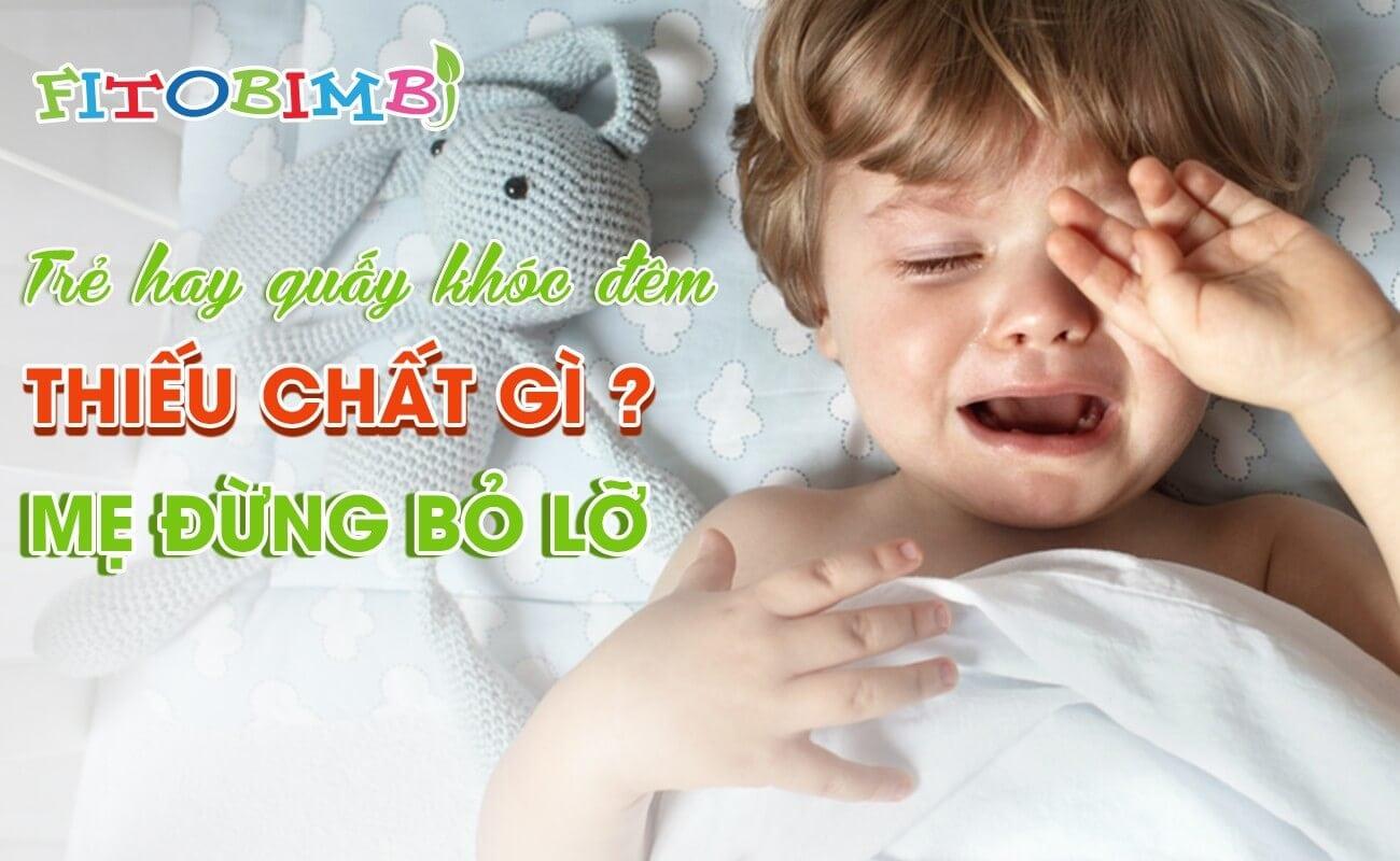 Trẻ hay quấy khóc đêm thiếu chất gì?