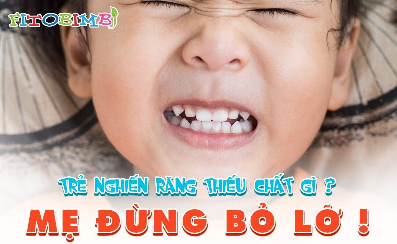 trẻ nghiến răng thiếu chất gì