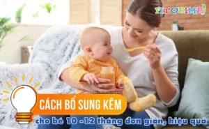 bổ sung kẽm cho bé 10, 11, 12 tháng tuổi